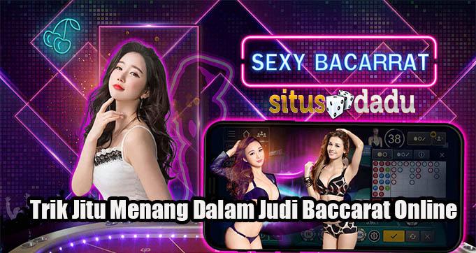 Trik Jitu Menang Dalam Judi Baccarat Online
